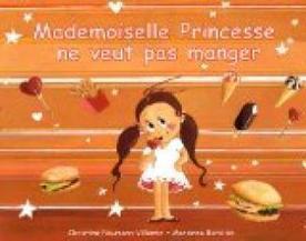 Mademoiselle Princesse ne veut pas manger - Marianne Barcilon | Le mot de la librairie canopé  Besançon | Scoop.it