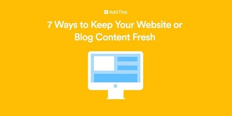 7 Ways to Keep Your Website or Blog Content Fresh | Tools & Apps | Scoop.it