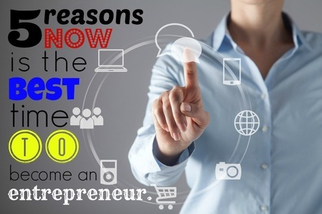 5 Reasons Now is the Best Time to Become an Entrepreneur | Gen Y, entrepreneurship, and cool careers | Scoop.it