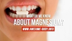 What do we know about magnesium? | The Basic Life | Scoop.it