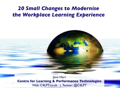 20 small changes to modernise the workplace learning experience (slideset) | Alive and Learning | Scoop.it
