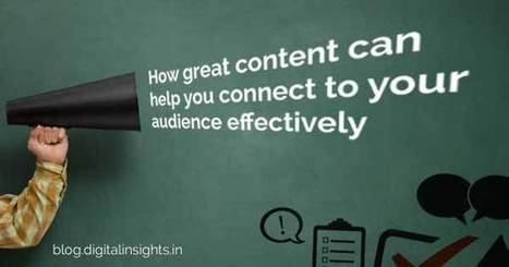 How great content can help you connect to your audience effectively? | siaargroup.blogspot.com | Scoop.it
