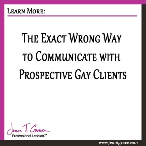The Exact Wrong Way to Communicate with Prospective Gay Clients. - Jenn T. Grace | Gay Business & Marketing | Scoop.it