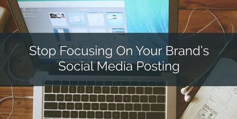 Stop Focusing on Your Brand's Social Media Posting — Focus Here Instead | Simply Measured | Go Social Media | Scoop.it