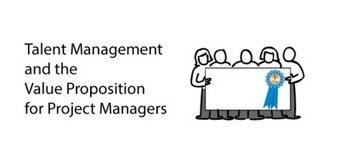 Talent Management and the Value Proposition for Project Managers | Employer Branding | Scoop.it