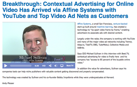 Beet.TV: Breakthrough: Contextual Advertising for Online Video Has Arrived via Affine Systems with YouTube and Top Video Ad Nets as Customers   Video Breakthroughs   Scoop.it