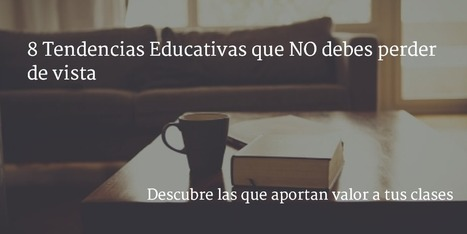 8 Tendencias Educativas que No Debes Perder de Vista - ExamTime | Orientación educativa | Scoop.it