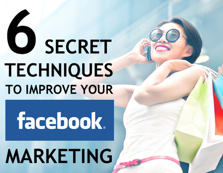 6 Secret Techniques To Improve Your Facebook Marketing | Social Media Revolver | The Perfect Storm Team | Scoop.it