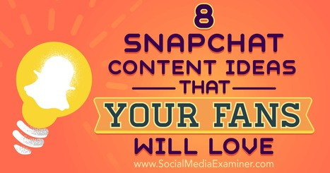 8 Snapchat Content Ideas That Your Fans Will Love : Social Media Examiner | Digital Marketing Strategy | Scoop.it