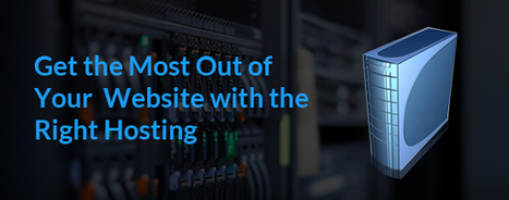 Get the Most Out of Your Website with the Right Hosting | Web Hosting | Scoop.it