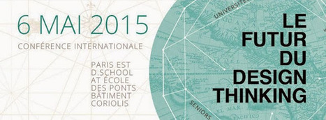 Le futur du design thinking - Colloque international du 6 mai 2015 - Paris Est Design School | Design Pensé® | Scoop.it
