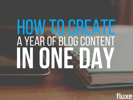 How To Create a Year of Blog Content in One Day | Content Marketing | Scoop.it