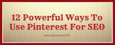 12 Powerful Ways To Use Pinterest For SEO - Epreneur TV | Artdictive Habits : Sustainable Lifestyle | Scoop.it