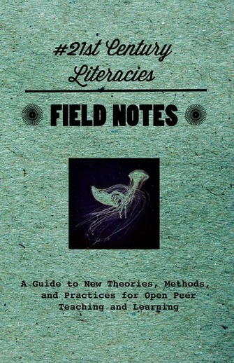 Field Notes for 21st Century Literacies: A Guide to New Theories, Methods, and Practices for Open Peer Teaching and Learning by The 21st Century Collective | Educación a Distancia (EaD) | Scoop.it