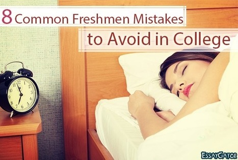 8 Common Freshmen Mistakes to Avoid in College | Academic Writing Service | Scoop.it
