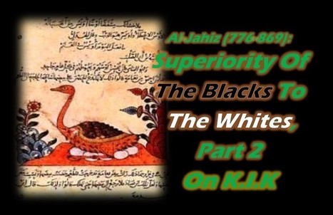 Al-Jahiz (776-869): Superiority Of The Blacks To The Whites..Part 2 | Black Arab Muslim | Scoop.it