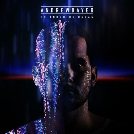STREAM. Andrew Bayer - Do Androids Dream EP —   Musical Freedom   Scoop.it