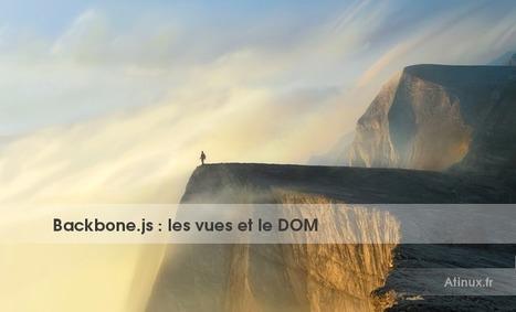 Backbone.js : les vues et le DOM | Atinux | Apprendre Node JS | Scoop.it