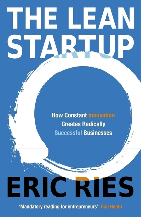 The Lean Startup: How Constant Innovation Creates Radically Successful Businesses / Eric Ries, Penguin, 2011 | La bibliothèque du Design Thinking de l'École des Ponts | Scoop.it