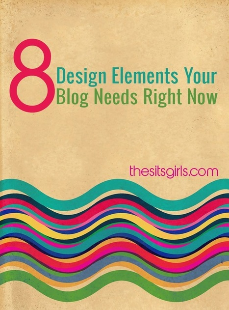 8 Design Elements Your Blog Needs Right Now | Content Creation, Curation, Management | Scoop.it