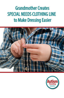 Grandmother Creates Special Needs Clothing Line to Make Dressing Easier - Autism Parenting Magazine   Autism Parenting   Scoop.it