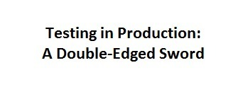 Testing in Production: A Double-Edged Sword | QA Thought Leaders | Scoop.it