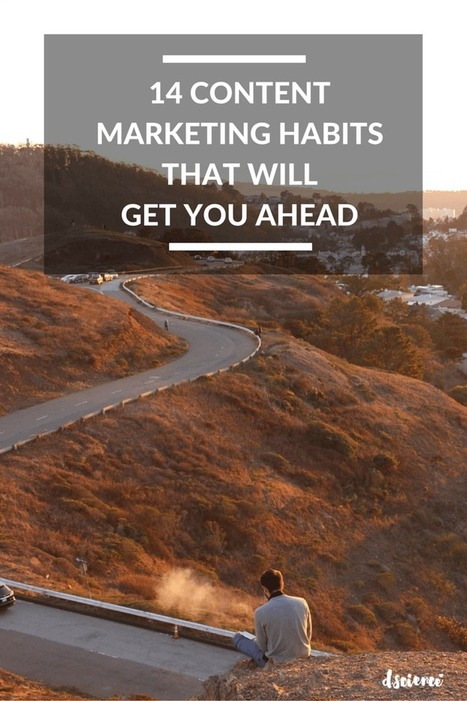 14 Content Marketing Habits that Will Help You Get Ahead | Inbound marketing, social and SEO | Scoop.it