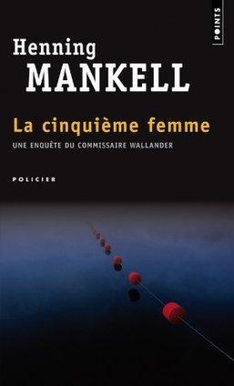 La cinquième femme, Henning Mankell (traduit par Anna Gibson) - Blog de critiques de livres sur Critique-moi !   Romans policiers   Scoop.it