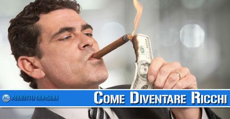 Ecco Come Diventare Ricchi! | Nuovi Business | Scoop.it