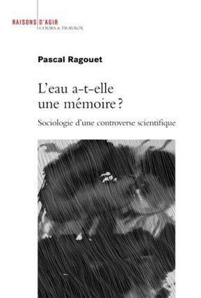 L'eau a-t-elle une mémoire ? Sociologie d'une controverse scientifique - Pascal Ragouet - Raisons d'Agir   Parution d'ouvrages   Scoop.it