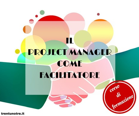 IL PROJECT MANAGER COME FACILITATORE (PARMA) | Vito Titaro | Scoop.it