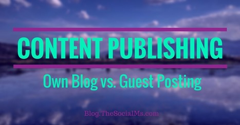 Content Publishing: Own Blog vs. Guest Posting | About marketing concepts | Scoop.it