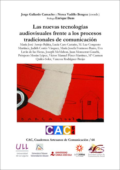 Las nuevas tecnologías audiovisuales frente a los procesos tradicionales de comunicación / Jorge Gallardo Camacho y Nerea Vadillo Bengoa (Coordinadores) | Comunicación en la era digital | Scoop.it