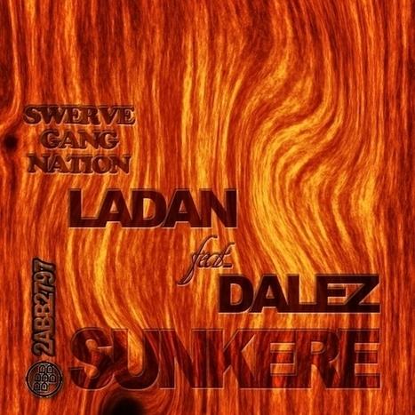 Ladan - SUNKERE ft Dalez by LADAN THA MANI | Foxtail Fest | Scoop.it