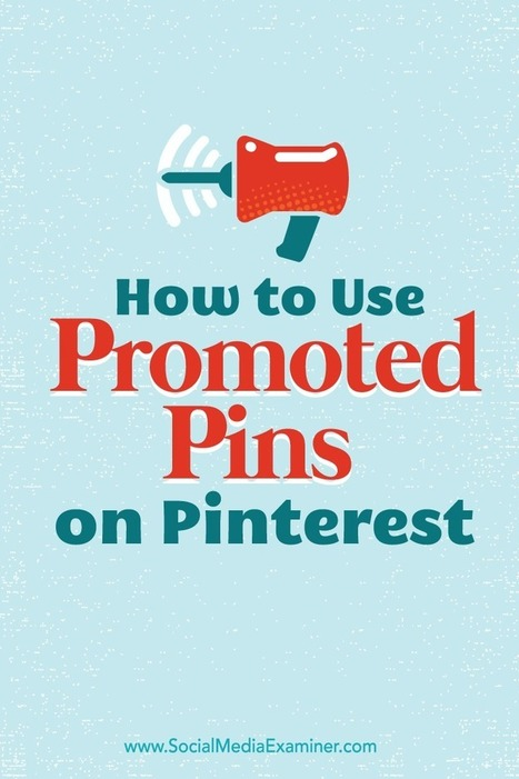 How to Use Promoted Pins on Pinterest : Social Media Examiner | Pinterest for Business | Scoop.it