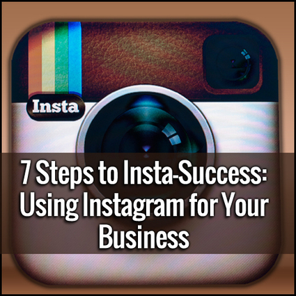 7 Steps to Insta-Success: Use Instagram for Your Business | Social Media Magic | Scoop.it