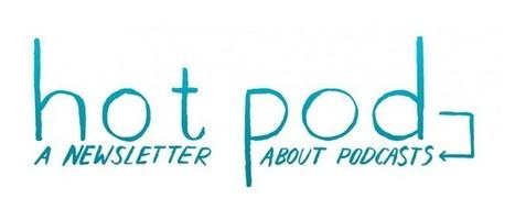 Hot Pod: The Netflix-YouTube-Twitter-Starbucks of podcasting | Radio 2.0 (En & Fr) | Scoop.it