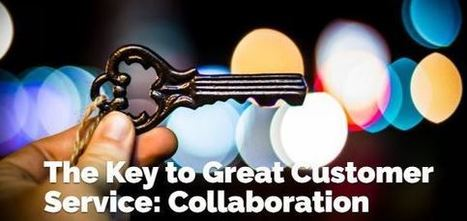 The Key to Great Customer Service: Collaboration | CustomerThink | Guest Service | Scoop.it