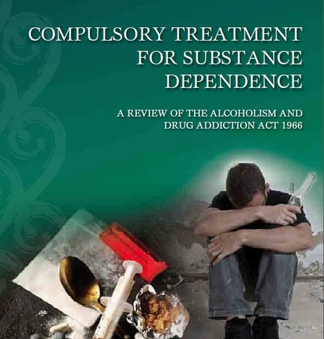 REPORT: Compulsory Treatment (in NZ) for Substance Dependence: A Review of the Alcoholism and Drug Addiction Act 1966 | Drugs, Society, Human Rights & Justice | Scoop.it