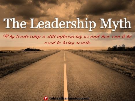 The Leadership Myth | Takis Athanassiou | Leadership Initiative | Scoop.it