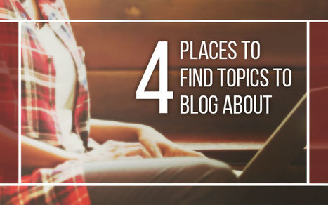 4 Places to Find Topics to Blog About That Are Right Under Your Nose | Public Relations & Social Media Insight | Scoop.it