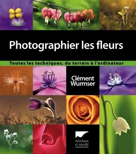 Photographier les fleurs de Clément Wurmser | Livres photo | Scoop.it