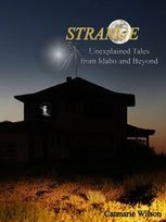 Strange Unexplained Tales from Idaho and Beyond | Idaho Authors | Scoop.it