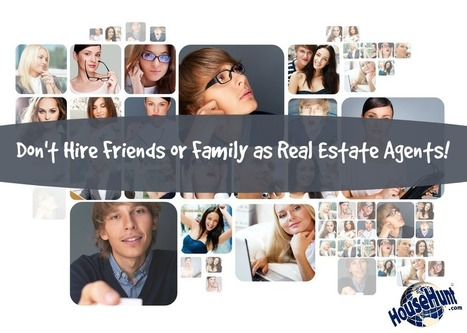 Don't Hire Friends or Family as Real Estate Agents! | Real Estate | Scoop.it