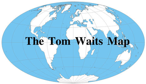 The Tom Waits map | AP HUMAN GEOGRAPHY DIGITAL  STUDY: MIKE BUSARELLO | Scoop.it