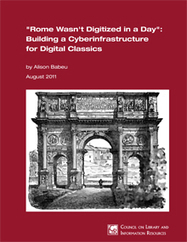 """Rome Wasn't Digitized in a Day"": Building a Cyberinfrastructure for Digital Classicists 