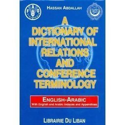 Amazon.com: A Dictionary of International Relations and Conference Terminology: English-Arabic (9780948690099): Hassan Abdallah: Books | Glossarissimo! | Scoop.it
