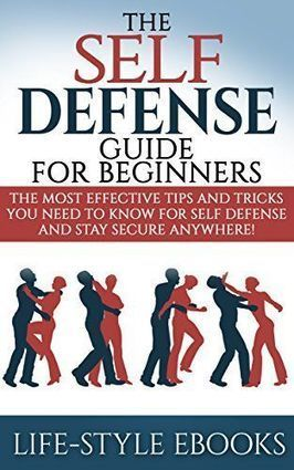 Amazon.com: Self Defense: The SELF DEFENSE Guide For Beginners -The Most Effective Tips And Tricks You Need To Know For Self Defense And Stay Secure Anywhere!: (self ... defense training, self defe... | personal protection | Scoop.it