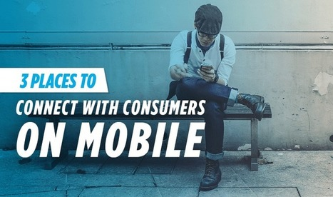 Essential: 3 Places to Connect With Consumers on #Mobile | Public Relations & Social Media Insight | Scoop.it