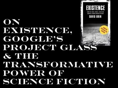 On EXISTENCE, Google's Project Glass and the transformative power of science fiction | Existence | Scoop.it